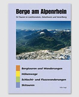 Berge am Alpenrhein - 54 Touren in der Ostschweiz, in Liechtenstein und Vorarlberg