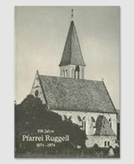 100 Jahre Pfarrei Ruggell 1874 - 1974
