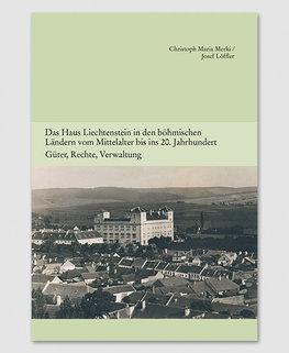 Band 5 - Das Haus Liechtenstein in den böhmischen Ländern vom Mittelalter bis ins 20. Jahrhundert. Güter, Rechte, Verwaltung