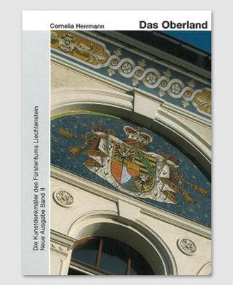 Die Kunstdenkmäler des Fürstentums Liechtenstein Das Oberland. Band 2