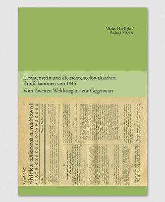 Liechtenstein und die tschechoslowakischen Konfiskationen von 1945. Vom Zweiten Weltkrieg bis zur Gegenwart (Band 7)
