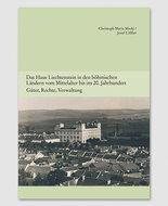 Das Haus Liechtenstein in den böhmischen Ländern vom Mittelalter bis ins 20. Jahrhundert. Güter, Rechte, Verwaltung